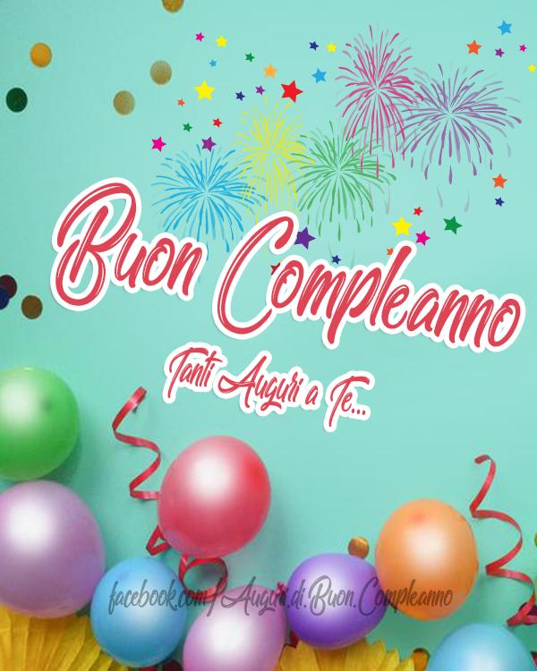 Buon Compleanno 🎈🎈🎈 Tanti Auguri a Te!... 🥳(Frasi e Immagini)