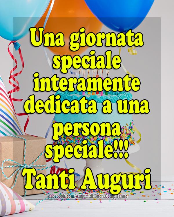 Una giornata speciale interamente dedicata a una persona speciale!!! Tanti Auguri 🥳 (Auguri, Frasi e Immagini di Buon Compleanno)