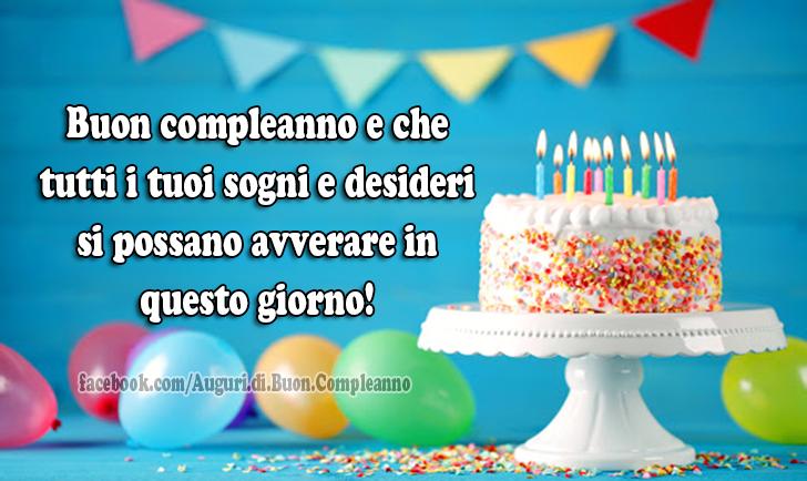 Buon compleanno e che tutti i tuoi sogni e desideri si possano avverare in questo giorno!(Frasi e Immagini)