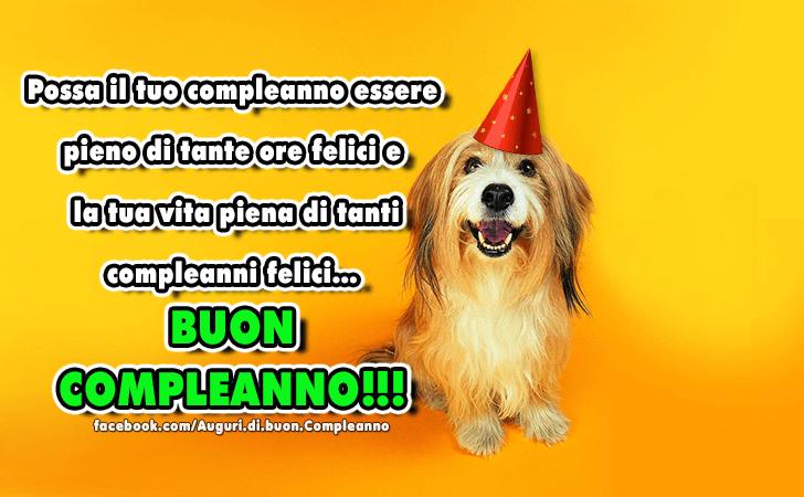 Possa il tuo compleanno essere pieno di tante ore felici e la tua vita piena di tanti compleanni felici. BUON COMPLEANNO!!!(Frasi e Immagini)