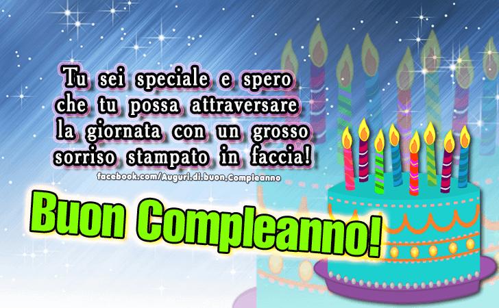 Tu sei speciale e spero che tu possa attraversare la giornata con un grosso sorriso stampato in faccia. Buon Compleanno!(Frasi e Immagini)
