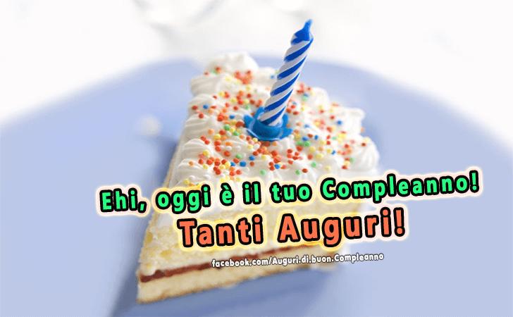 Ehi, oggi e il tuo Compleanno! Tanti Auguri!(Frasi e Immagini)