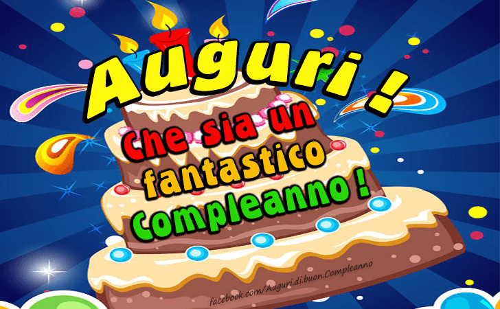 Auguri! Che sia un fantastico Compleanno!(Frasi e Immagini)