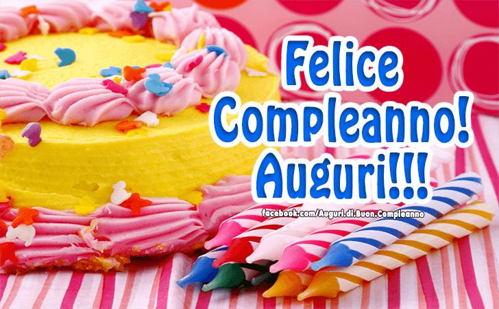 Felice Compleanno! Auguri!!! (Auguri, Frasi e Immagini di Buon Compleanno)