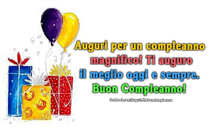 Auguri per un compleanno magnifico! Ti auguro il meglio oggi e sempre. Buon Compleanno!(Frasi e Immagini)