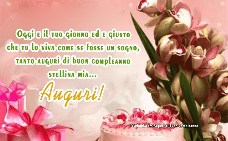 Oggi e il tuo giorno ed e giusto che tu lo viva come se fosse un sogno, tanto auguri di buon compleanno stellina mia...Auguri!!!(Frasi e Immagini)