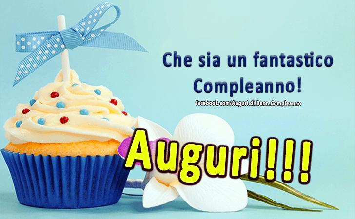 Che sia un fantastico Compleanno! Auguri!!!(Frasi e Immagini)