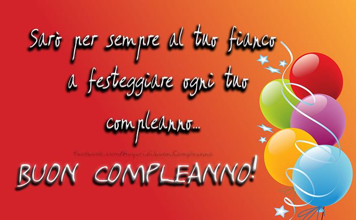 Sarò per sempre al tuo fianco a festeggiare ogni tuo compleanno.Buon compleanno!(Frasi e Immagini)