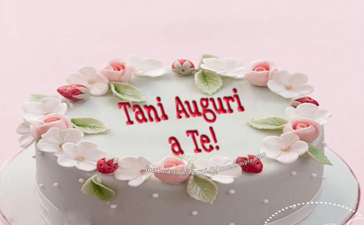 Tanti Auguri a Te! (Auguri, Frasi e Immagini di Buon Compleanno)
