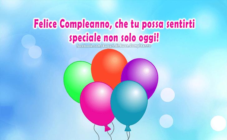 Felice Compleanno, che tu possa sentirti speciale non solo oggi!(Frasi e Immagini)