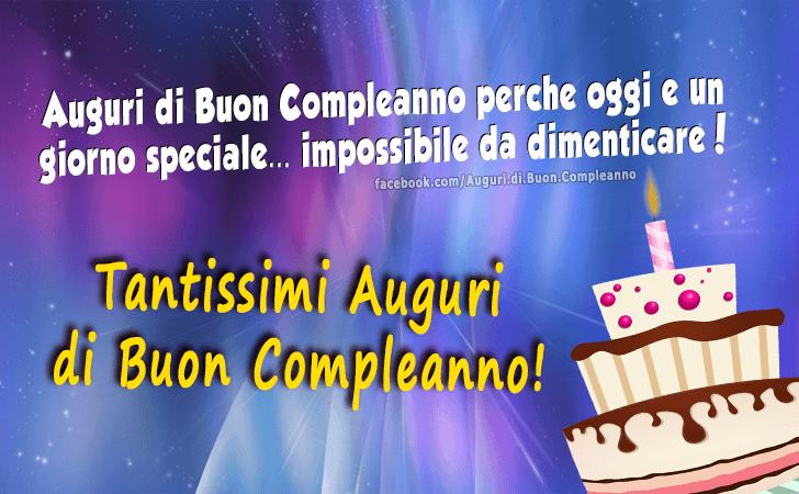 Auguri di Buon Compleanno perche oggi e un giorno speciale... impossibile da dimenticare! Tantissimi Auguri di Buon Compleanno!(Frasi e Immagini)