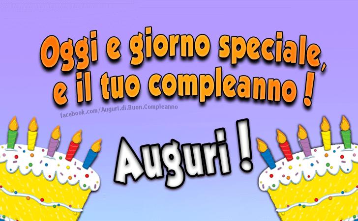 Oggi e giorno speciale, e il tuo compleanno! Auguri! (Auguri, Frasi e Immagini di Buon Compleanno)