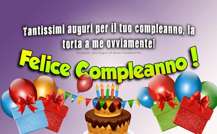 Tantissimi auguri per il tuo compleanno, la torta a me ovviamente! Felice Compleanno!(Frasi e Immagini)