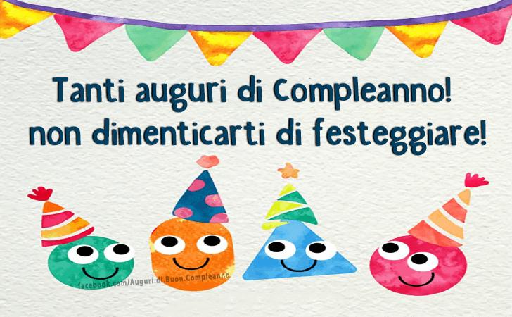 Tanti auguri di Compleanno! non dimenticarti di festeggiare! (Auguri, Frasi e Immagini di Buon Compleanno)