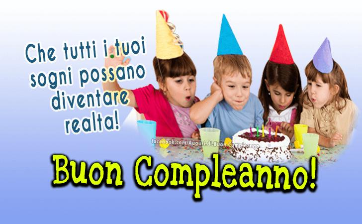 Che tutti i tuoi sogni possano diventare realta! Buon Compleanno!(Frasi e Immagini)