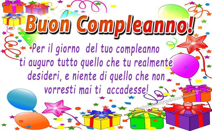 Buon Compleanno! Per il giorno del tuo compleanno ti auguro tutto quello che tu realmente desideri, e niente di quello che non vorresti mai ti  accadesse! (Auguri, Frasi e Immagini di Buon Compleanno)