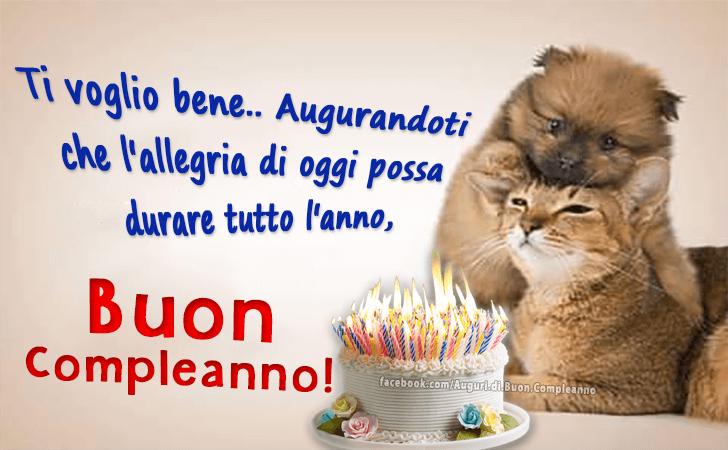 Ti voglio bene.. Augurandoti che l'allegria di oggi possa  durare tutto l'anno, Buon Compleanno! (Auguri, Frasi e Immagini di Buon Compleanno)