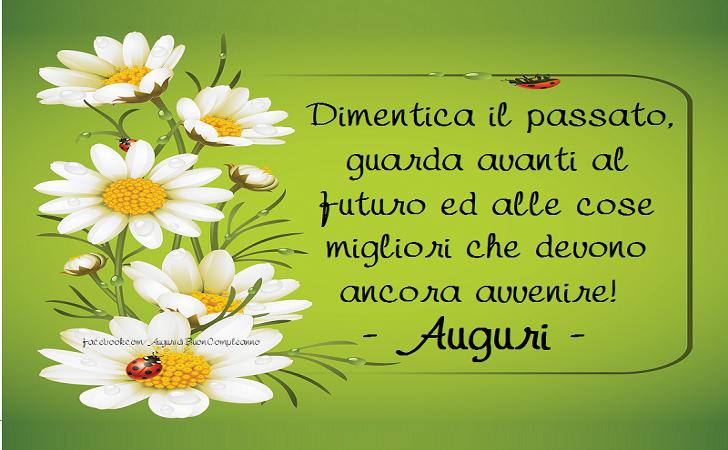 Dimentica il passato, guarda avanti al futuro ed alle cose migliori che devono ancora avvenire! AUGURI(Frasi e Immagini)