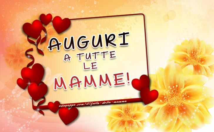 AUGURI A TUTTE LE MAMME! | Festa della Mamma - Auguri, Frasi e Immagini