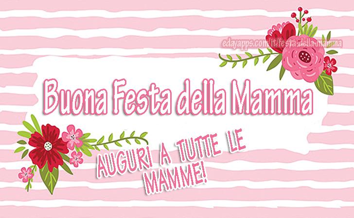 Buona Festa della Mamma. AUGURI A TUTTE LE MAMME! | Festa della Mamma - Auguri, Frasi e Immagini