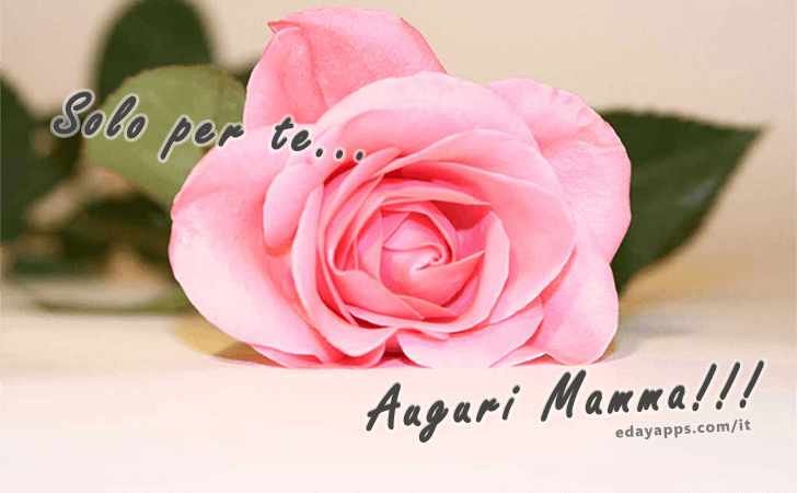 Solo per te...Auguri Mamma!!! | Festa della Mamma - Auguri, Frasi e Immagini