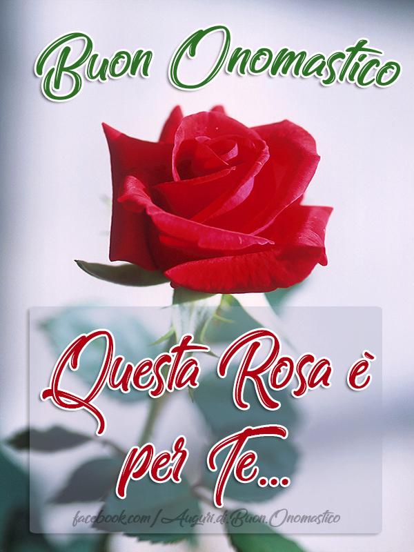 Buon Onomastico - Questa Rosa è per Te - Buon Onomastico 😍🎂 Questa Rosa è per Te.... 🌹