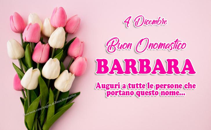 Onomastico del nome Barbara (4 Dicembre)
