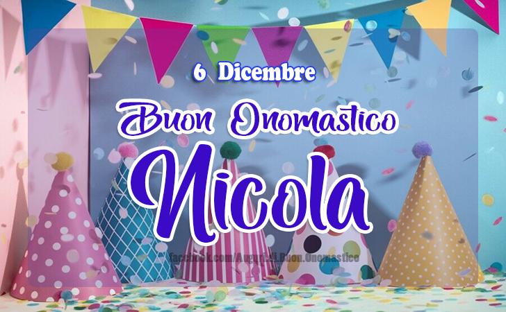6 Dicembre Buon Onomastico Nicola - Onomastico del nome Nicola - 6 Dicembre Buon Onomastico Nicola
