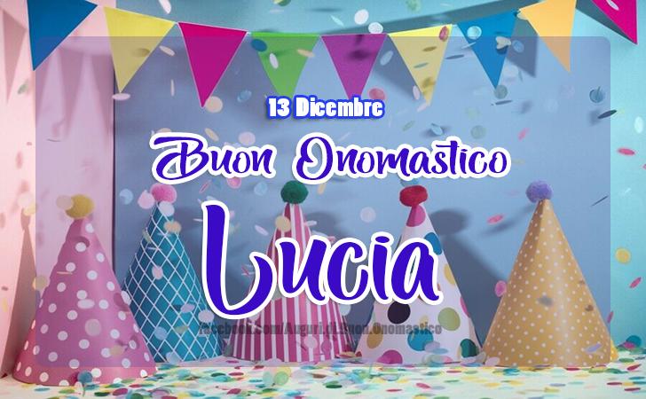 Auguri di Buon Onomastico Lucia 13 Dicembre - Buon Onomastico Lucia 13 Dicembre