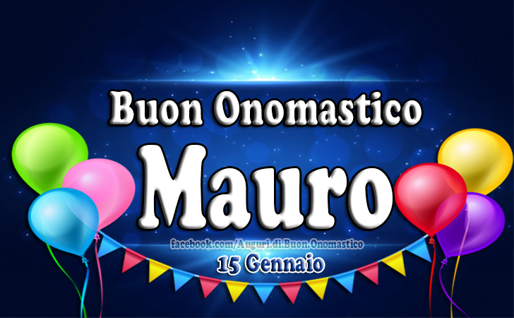 Mauro Onomastico 15 Gennaio - Mauro Onomastico 15 Gennaio - Auguri, immagini e frasi di buon onomastico Mauro