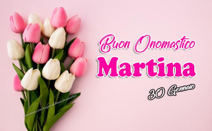Buon Onomastico Martina (30 Gennaio) - Auguri di Buon Onomastico Martina (30 Gennaio)