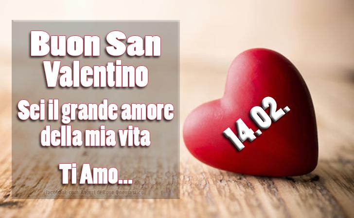 Buon San Valentino - Sei il grande amore della mia vita. Ti Amo... - Buon San Valentino - Sei il grande amore della mia vita. Ti Amo...