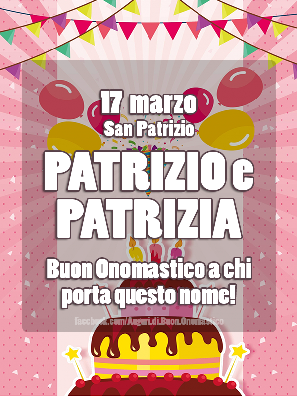 17 marzo San Patrizio - Onomastico del nome Patrizio e Patrizia - PATRIZIO e PATRIZIA - Buon Onomastico a chi porta questo nome!