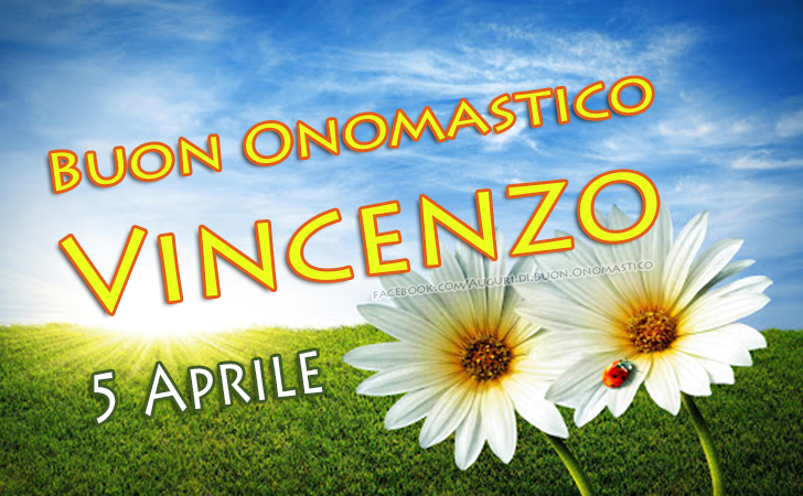 Auguri di Buon Onomastico Vincenzo (5 Aprile) - Buon Onomastico Vincenzo (5 Aprile)