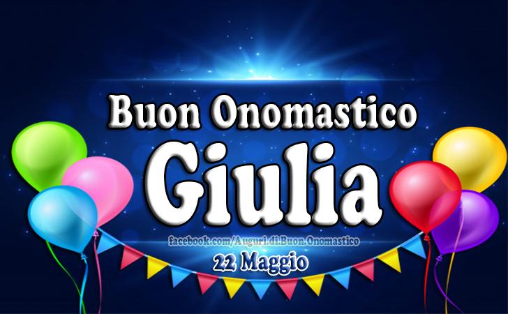 Onomastico del nome Giulia 22 Maggio - Auguri di Buon Onomastico del nome Giulia 22 Maggio