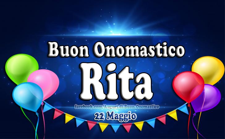 Onomastico del nome Rita 22 Maggio - Auguri di Buon Onomastico del nome Rita 22 Maggio