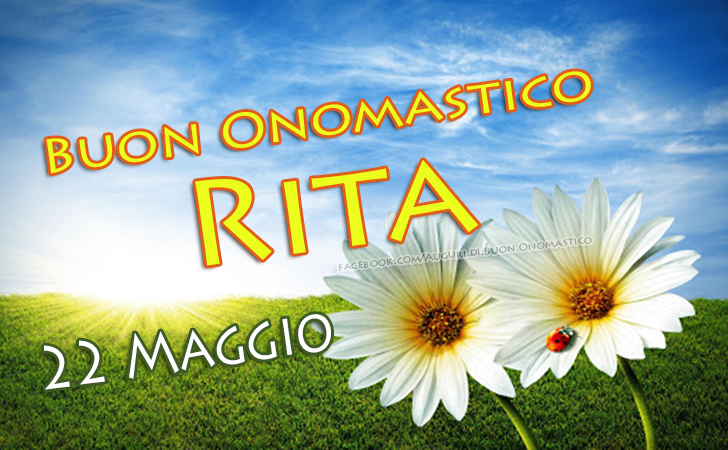 Auguri di Buon Onomastico Rita 22 Maggio - Buon Onomastico Rita 22 Maggio - Auguri. frasi e imaggini di onomastico Rita