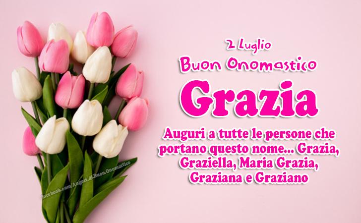2 Luglio Buon Onomastico Grazia (Madonna delle Grazie) - Auguri a tutte le persone che   portano questo nome... Grazia, Graziella, Maria Grazia, Graziana e Graziano