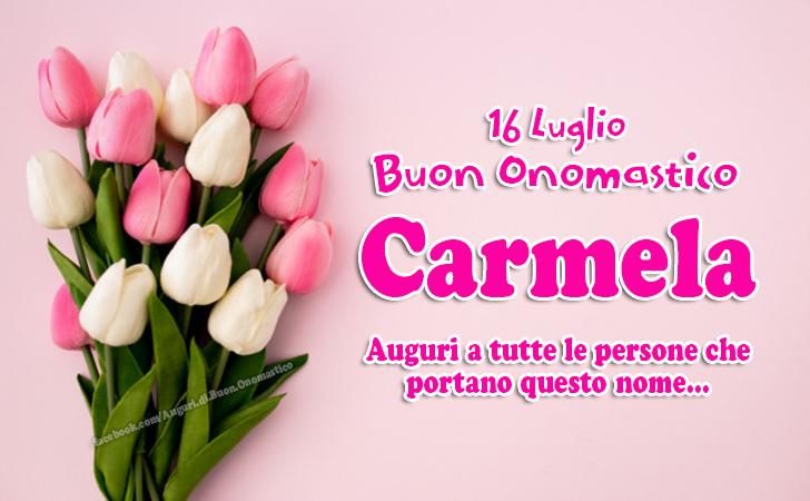 16 Luglio Buon Onomastico Carmela - Auguri a tutte le persone che portano questo nome Carmela e Carmelo