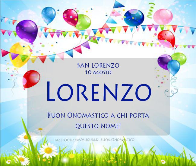 San Lorenzo, 10 agosto- Onomastico del nome Lorenzo - San Lorenzo (10 agosto), auguri, frasi e immagini di buon onomastico Lorenzo!