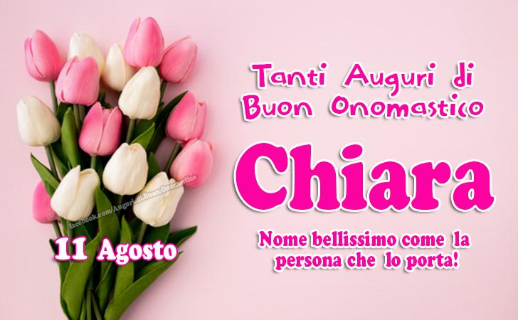 Tanti Auguri di Buon Onomastico Chiara, 11 Agosto - Chiara - Nome bellissimo come  la persona che  lo porta! Auguri!!!
