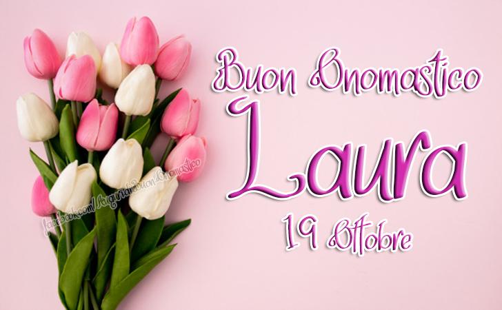 Laura - Onomastico del nome LAURA 19 Ottobre - Laura - Auguri, frasi e immagini di buon Onomastico del nome LAURA 19 Ottobre