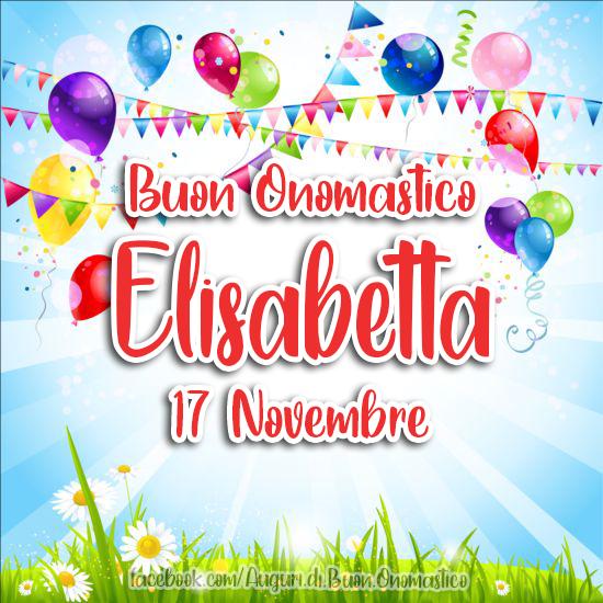 17 Novembre, Onomastico del nome Elisabetta - Auguri di Buon Onomastico Elisabetta, 17 Novembre