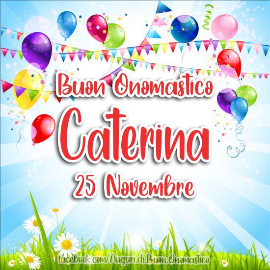 Onomastico Caterina, 25 Novembre - Auguri, frasi e immagini di buon onomastico CATERINA