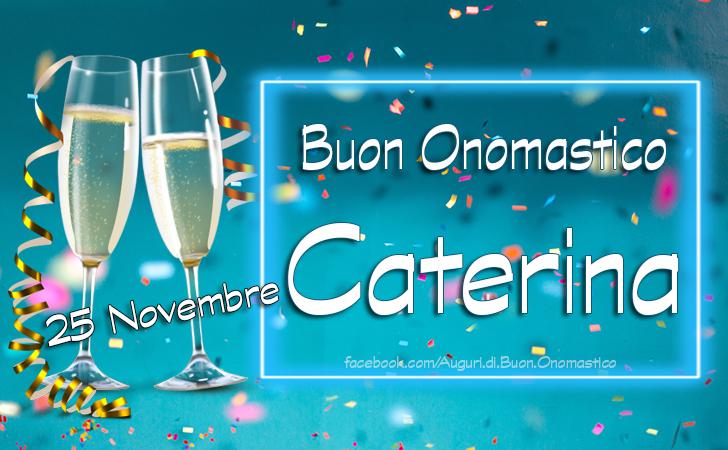 Onomastico del nome Caterina, 25 Novembre - Auguri di Onomastico del nome Caterina, 25 Novembre