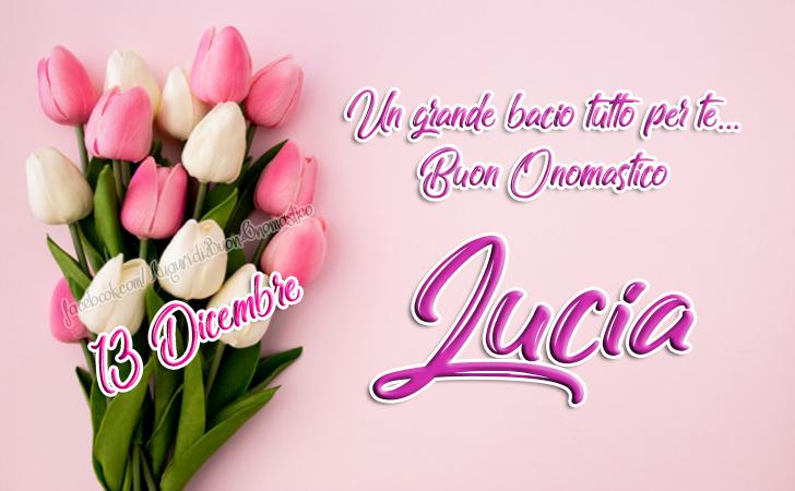 Un grande bacio tutto per te... | Buon Onomastico Lucia - Onomastico Lucia, 13 Dicembre - Frasi e Immagini per gli Auguri di Onomastico LUCIA