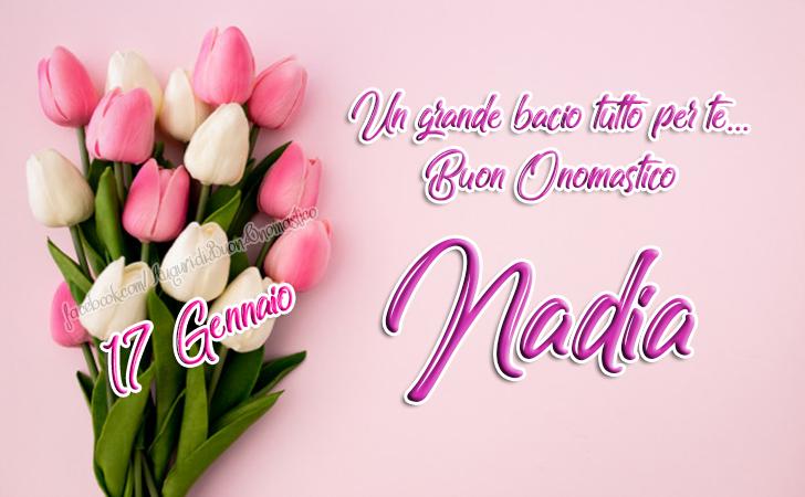 Buon Onomastico Nadia 17 Gennaio - Santa Nadia Vergine e Martire - Un grande bacio tutto per te... Buon Onomastico Nadia