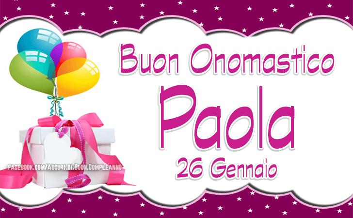 Buon Onomastico Paola (26 Gennaio) - Auguri di Buon Onomastico Paola (26 Gennaio)