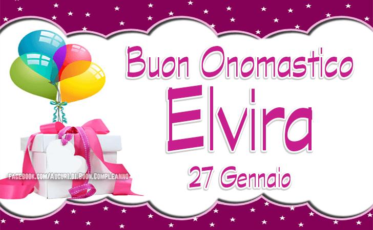 Elvira, Buon Onomastico - Auguri - Onomastico del nome Elvira (27 Gennaio)