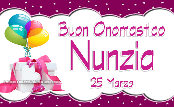 Onomastico Nunzia: frasi e immagini di auguri di Onomastico Nunzia - Oggi 25 Marzo si festeggia l'onomastico Nunzia e Nunzio